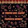 GRUPPO ITALIANO   IL TRENO DEL CAFFE  (TAPIOCA REMIX )