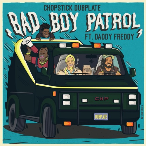 CHOPSTICK DUBPLATE - BADBOY PATROL ft DADDY FREDDY & REMIXES - OUT NOW