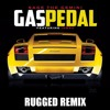Gas Pedal (RUGGED Remix)