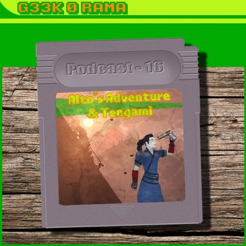 Episode 016 Geek'O'rama - alto's adventure & Tengami