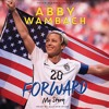 FORWARD: YOUNG READERS' EDITION by Abby Wambach