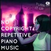 NO COPYRIGHT REPETITIVE PIANO MUSIC-(FREE Download)-Turn It Up