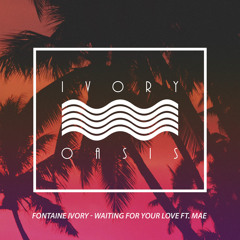 Fontaine Ivory - Waiting For Your Love ft. Mae