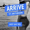 JVST SAY YES - Arrive (Ft Arcturians) [FREE DOWNLOAD]
