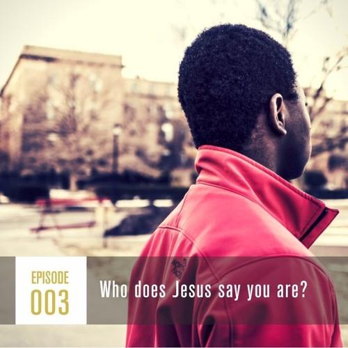 Season 1, Episode 003: Who Does Jesus Say I Am?