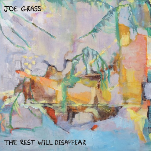 Joe Grass - The Rest Will Disappear