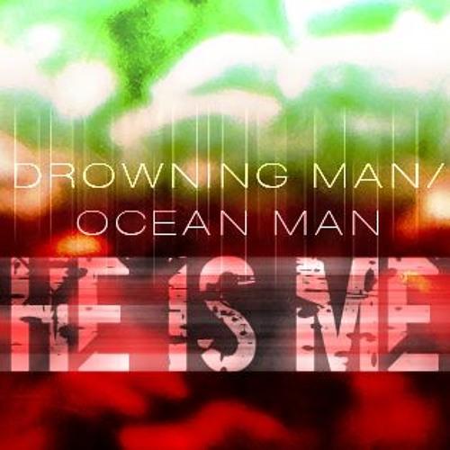 Drowning Man/Ocean Man