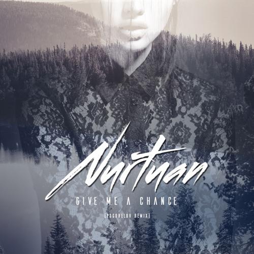 Nurtuan - Give Me A Chance (Pogorelov Remix)