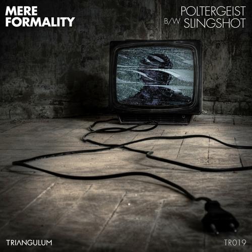 Mere Formality - Poltergeist / Slingshot (TR019)