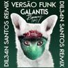 Galantis (VERSÃO FUNK) [Dil34n Remix]