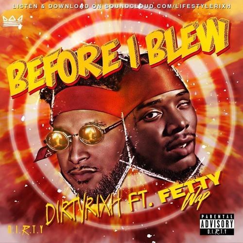 DIRTYRIXH - Before I Blew Ft. Fetty Wap