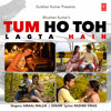 Tum Ho Toh Lagta Hain - Songspk.LIVE