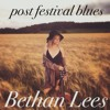BETHAN LEES - Post Festival Blues