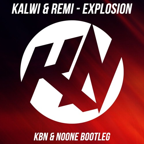 Kalwi & Remi - Explosion (KBN & NoOne Bootleg)