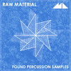 Raw Material - Found Percussion Samples