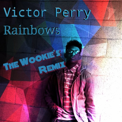 Victor Perry - Rainbows (The Wookie's Remix) Radio Edit
