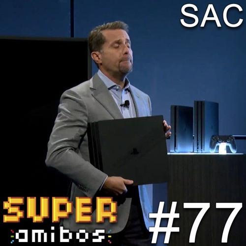 SAC 77 – Tiras, Blogueiras Alérgicas e PS4 Pro (convidado André Campos)