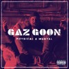 Gaz Goon - Physical & Mental