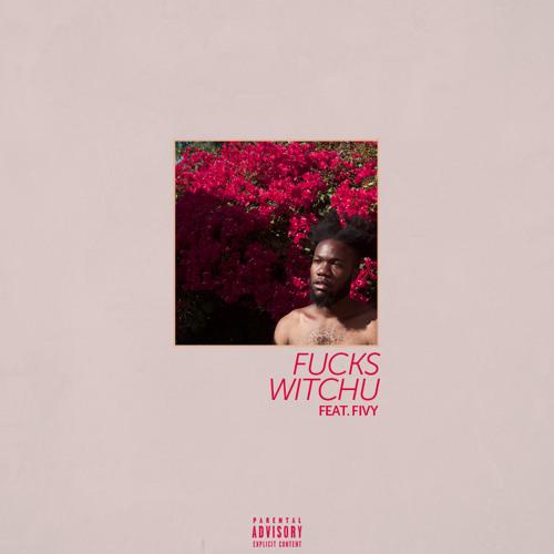 FUCKS WITCHU feat. Fivy