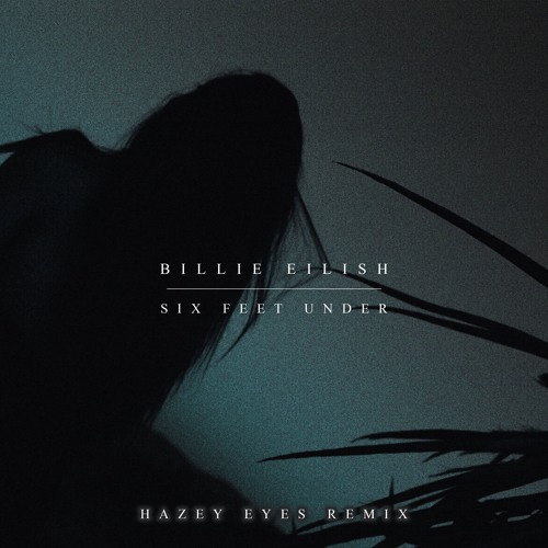 Six feet under | billie eilish – download and listen to the album.