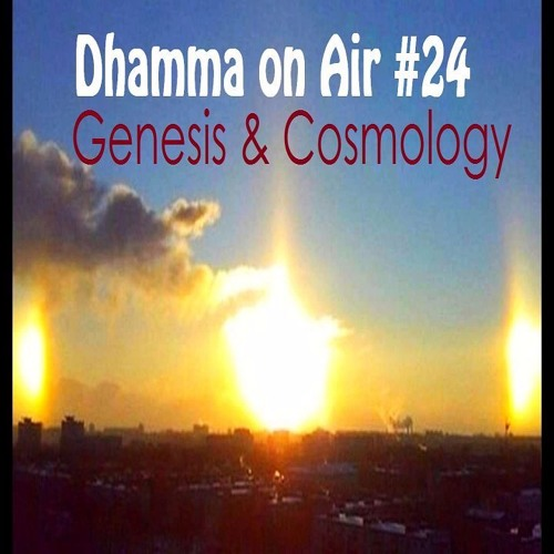Dhamma on Air #24 Audio: Cosmology and Genesis