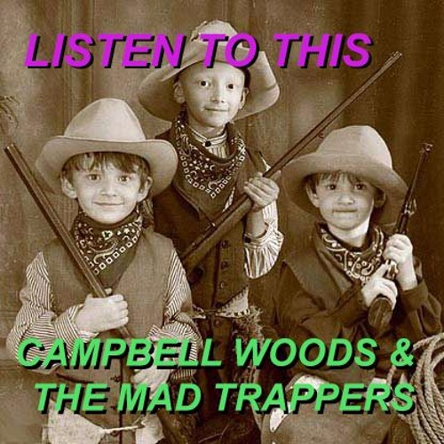 Listen to This Episode 2: Campbell Woods & The Mad Trappers