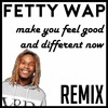 (OLD) Fetty Wap-Make You Feel Good/Different Now -|- remix by DJ AGGRESSION