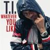 T.I. ~ Whatever You Like (instrumental)