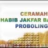 CERAMAH HABIB JAKFAR BAHARUN PROBOLINGGO