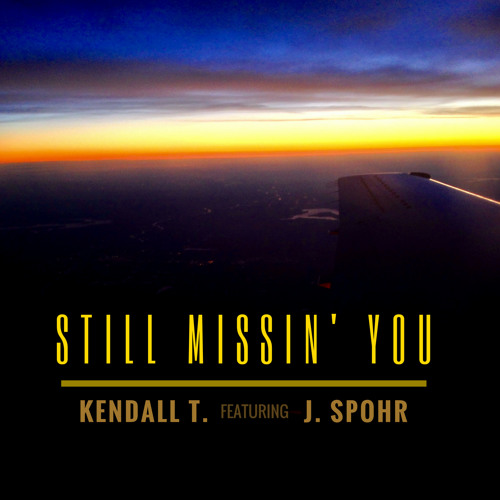 Kendall T. - Still Missin' You feat. J. Spohr (Original)