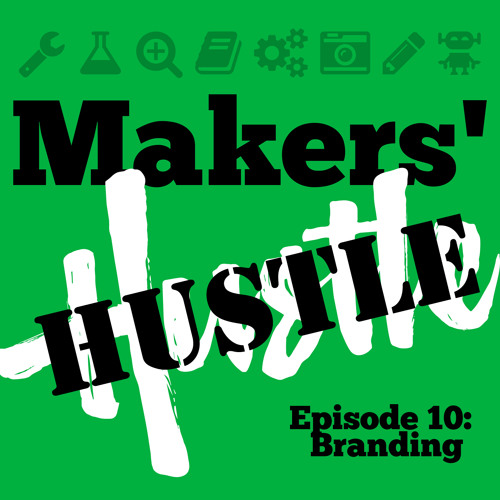 Makers Hustle 10 - Branding (with Jimmy DiResta)