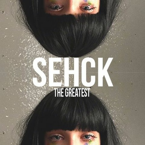 Sia - The Greatest ft. Kendrick Lamar (SEHCK REMIX)[BUY = FREE DOWNLOAD]