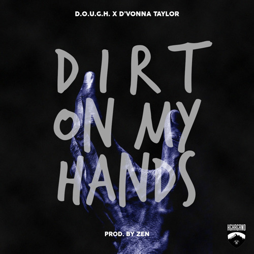 Dirt On My Hands feat. D'Vonna Taylor (Prod. by Zen)