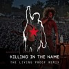 Killing In The Name (The Living Proof Remix)