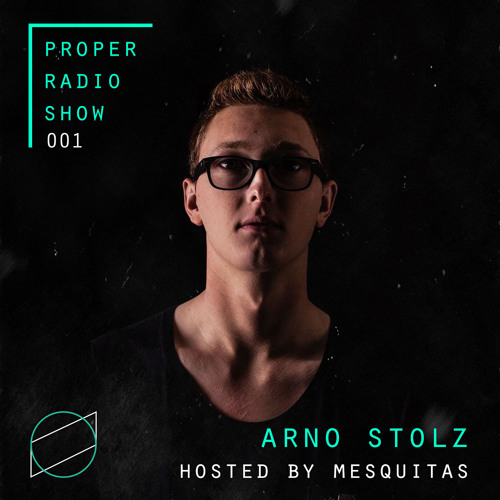 Proper Musique Radio 001 w/ Arno Stolz, Hosted by Mesquitas
