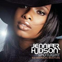 Jennifer Hudson - Spotlight (Ed Marquis Bootleg)