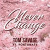 Never Change - Tom Savage Ft Fortunate (Produced By. Eswigz)