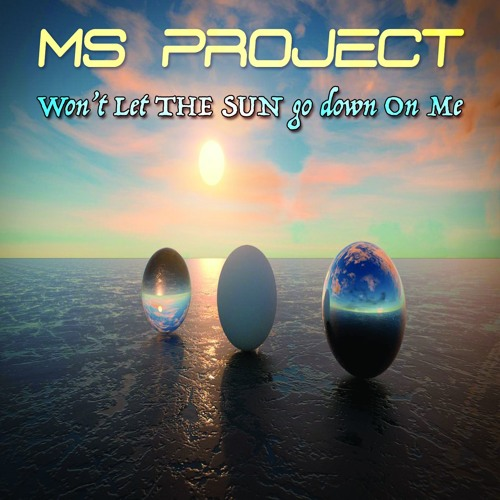 MS Project (Won't Let The Sun Go Down On Me-sample)
