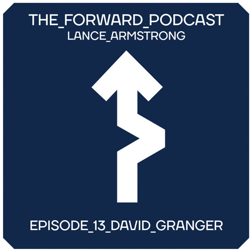 Episode 13 - David Granger // The Forward Podcast with Lance Armstrong