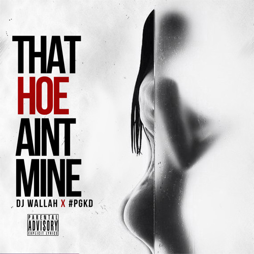DJ WALLAH ft #PGKD- That Hoe Aint Mine (Dirty)