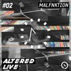 Altered Live #02 - MALFNKTION