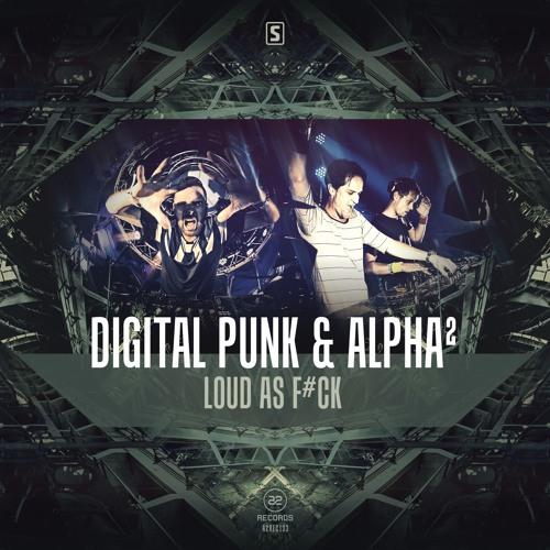 Digital Punk & Alpha² - Loud As F#ck (#A2REC133)