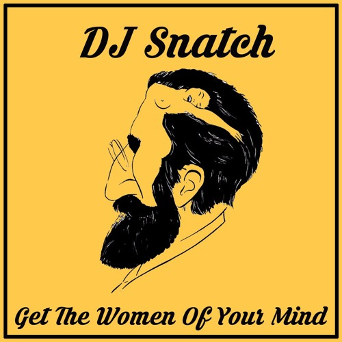 DJ Snatch - Get The Women Of Your Mind