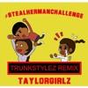 Steal Her Man Challenge [Trunkstylez Remix]