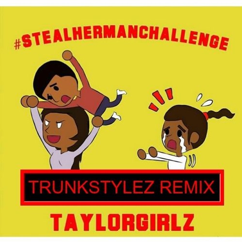 Steal Her Man Challenge [Trunkstylez Remix]