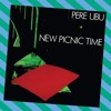 Pere Ubu - New Picnic Time - The Fabulous Sequel (Have Shoes Will Walk)