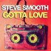 Steve Smooth - Gotta Love [FREE DOWNLOAD]