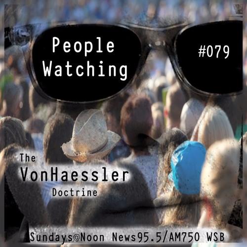 The Von Haessler Doctrine #079 - People Watching