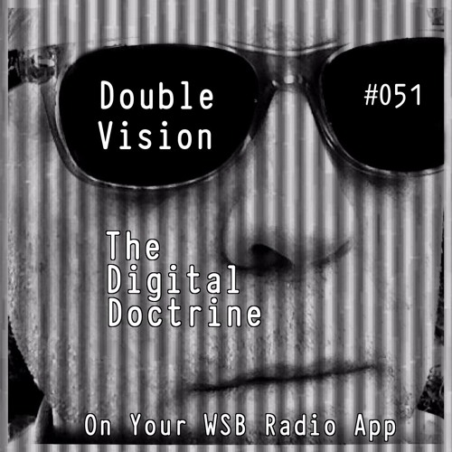 The Digital Doctrine #051 - Double Vision