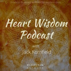 Jack Kornfield - Heart Wisdom - Ep. 41 - Seeing Anew